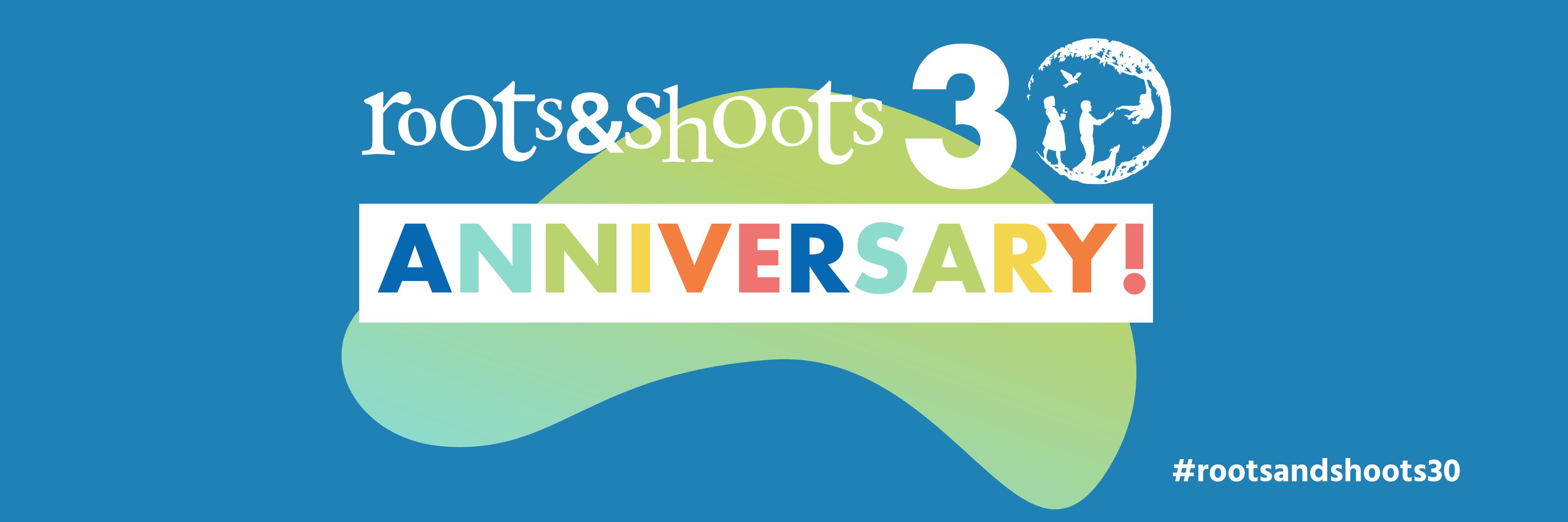 Happy 30th Birthday Roots & Shoots!