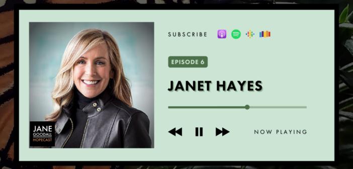 Jane Goodall Hopecast Podcast Episode 6 – Janet Hayes