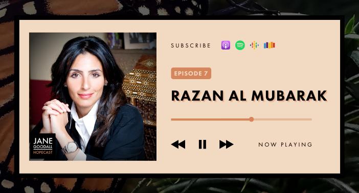 Jane Goodall Hopecast PODCAST EP 7 – Razan Al Mubarak