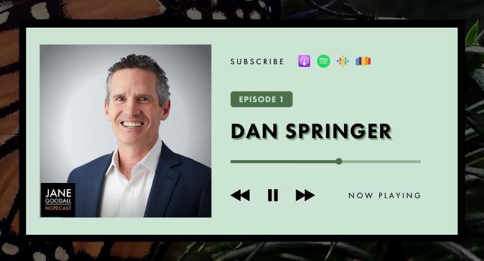 Dan Springer – Hope is Preserving the Earth's Lungs (Jane Goodall Hopecast Episode #17)